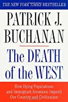 The Death of the West: How Dying Populations and Imigrant Invasions Imperil Our Country and Civilization