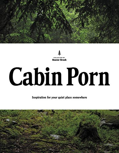 Cabin Porn: Inspiration for Your Quiet Place Somewhere (English Edition)