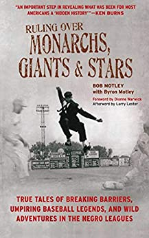 Ruling Over Monarchs, Giants, and Stars: True Tales of Breaking Barriers, Umpiring Baseball Legends, and Wild Adventures in the Negro Leagues by [Bob Motley, Byron Motley, Larry Lester, Dionne Warwick]