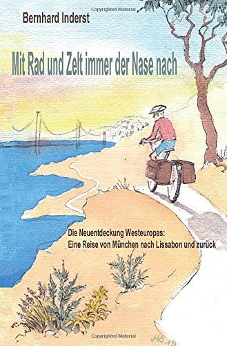 Mit Rad und Zelt – immer der Nase nach: Die Neuentdeckung Westeuropas – eine Reise von München nach Lissabon und zurück
