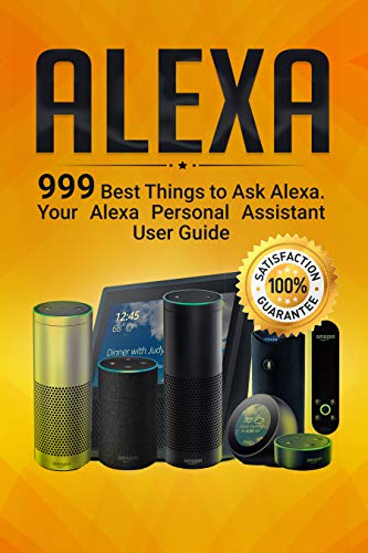 Alexa: 999 Best Things to Ask Alexa. Your Alexa Personal Assistant User Guide (English Edition)