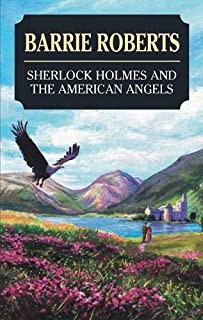 Sherlock Holmes and the American Angels: A Manuscript Believed to Be from the Pen of John H. Watson