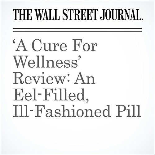 'A Cure For Wellness' Review: An Eel-Filled, Ill-Fashioned Pill copertina