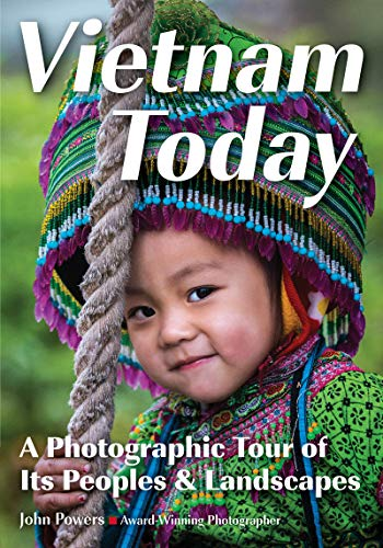 Vietnam Today: A Photographic Tour of Its Peoples & Landscapes