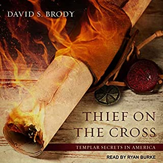 Thief on the Cross     Templar Secrets in America, Book 2              Written by:                                                                                                                                 David S. Brody                               Narrated by:                                                                                                                                 Ryan Burke                      Length: 11 hrs and 12 mins     Not rated yet     Overall 0.0