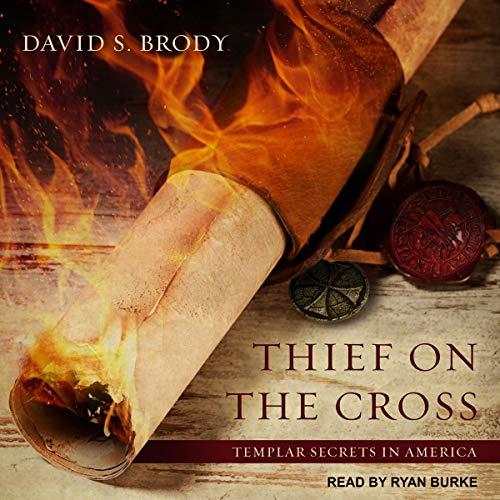 Thief on the Cross: Templar Secrets in America, Book 2