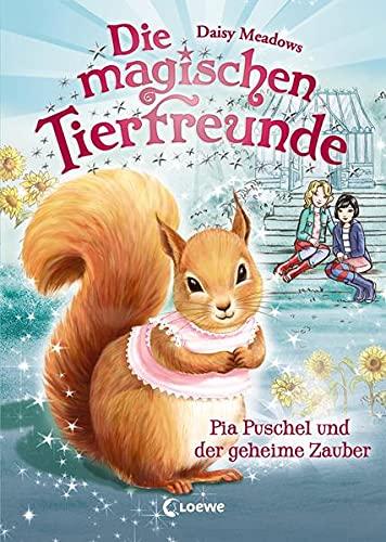 Die magischen Tierfreunde 5 - Pia Puschel und der geheime Zauber: Kinderbuch ab 7 Jahre