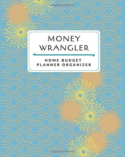 Money Wrangler Home Budget Planner & Organizer: Income & Expense Tracker for Financial Independence | Budgeting Tool & Worksheet | Undated Calendar | ... (Personal Finance & Budget Books, Band 3)