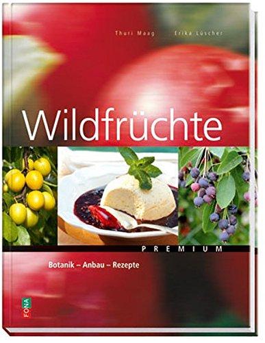 Maag, Thuri und Lüscher, Erika:<br />Wildfrüchte: Botanik - Anbau - Rezepte