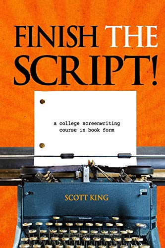 Finish the Script!: A College Screenwriting Course in Book Form