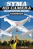 Syma HD Camera RC Quadcopter Drone Handbook: 101 Ways, Tips & Tricks to Get More Out Of Your Syma Drone!