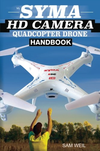 Syma HD Camera RC Quadcopter Drone Handbook: 101 Ways, Tips & Tricks to Get More Out Of Your Syma Drone! (Practical Drone Tips, Tricks & Know How)