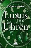 Luxus Uhren: hren Buch Rolex Omega Breitling Hublot Rolex Submariner Rolex Daytona Rolex GMT Omega Seamaster Omega Speedmaster Uhren Buch Geschichte Luxus Herren Automatikuhren (German Edition)