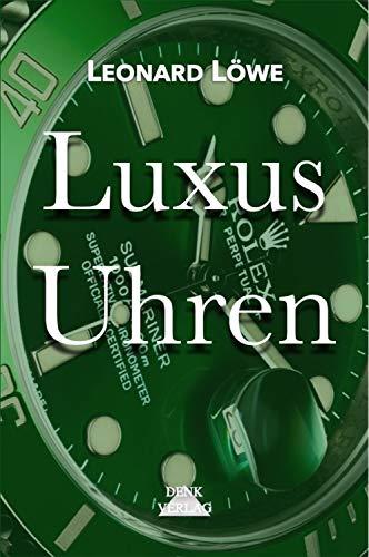 Luxus Uhren: hren Buch Rolex Omega Breitling Hublot Rolex Submariner Rolex Daytona Rolex GMT Omega Seamaster Omega Speedmaster Uhren Buch Geschichte Luxus Herren Automatikuhren