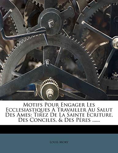Motifs Pour Engager Les Ecclesiastiques a Travailler Au Salut Des Ames: Tirez de La Sainte Ecriture, Des Conciles, & Des Peres ...... (French Edition)