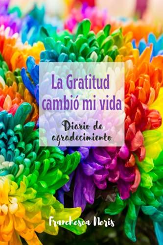 La Gratitud Cambio Mi Vida - Diario de Agradecimiento: Regalos para Mujer - Regalo para Amigas