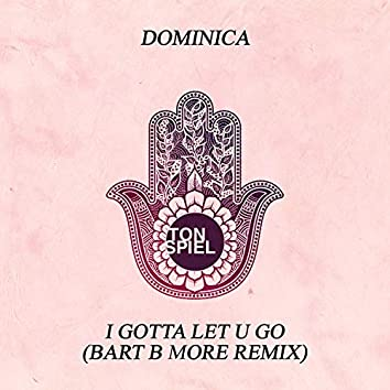 I Gotta Let U Go (Bart B More Remix)
