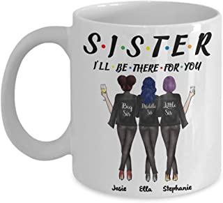 Personalized Sister Mug - Sister I`ll Be There For You Coffee Mug - Custom Sister Gift Big Sis, Little Sis, Best Friend Lo...