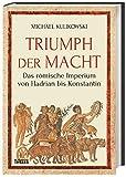 'Triumph der Macht: Das römische Imperium von Hadrian bis Konstantin' von  Michael Kulikowski