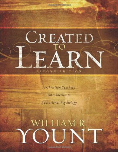 Created to Learn: A Christian Teacher's Introduction to Educational Psychology, Second Edition