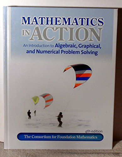 Mathematics in Action (An Introduction to Algebraic, Graphical & Numerical Problem Solving)