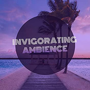 # Invigorating Ambience