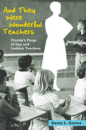 Compare Textbook Prices for And They Were Wonderful Teachers: Florida's Purge of Gay and Lesbian Teachers 1st Edition ISBN 9780252076398 by Graves, Karen L.