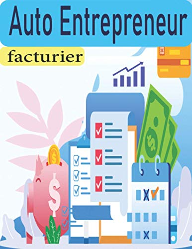 Facturier Auto Entrepreneur: Carnet De Facture Auto Entrepreneur Des Recettes Et Dépenses . Pour Les Auto Entrepreneurs , Micro Entreprise , Professions libérales .