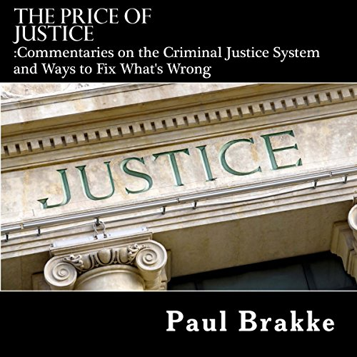 The Price of Justice: Commentaries on the Criminal Justice System and Ways to Fix What's Wrong audiobook cover art