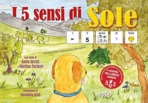 I 5 sensi di Sole, in CAA (Comunicazione Aumentativa Alternativa). Ediz. illustrata