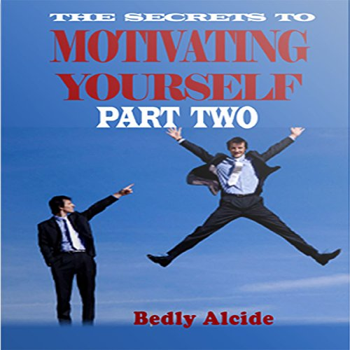 The Secrets to Motivating Yourself, Part Two audiobook cover art