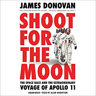 Shoot for the Moon     The Space Race and the Extraordinary Voyage of Apollo 11              By:                                                                                                                                 James Donovan                               Narrated by:                                                                                                                                 Allan Robertson                      Length: 13 hrs and 36 mins     30 ratings     Overall 4.9