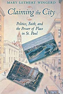 Claiming the City: Politics, Faith, and the Power of Place in St. Paul (Cushwa Center Studies of Catholicism in Twentieth-Century America)