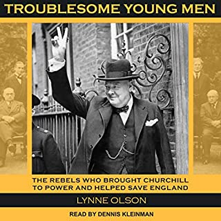 Troublesome Young Men     The Rebels Who Brought Churchill to Power and Helped Save England              By:                                                                                                                                 Lynne Olson                               Narrated by:                                                                                                                                 Dennis Kleinman                      Length: 14 hrs and 42 mins     28 ratings     Overall 4.6