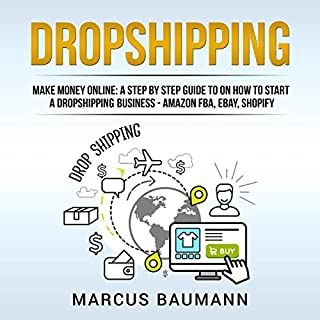 Dropshipping: Make Money Online     A Step by Step Guide on How to Start a Dropshipping Business - Amazon FBA, eBay, Shopify              By:                                                                                                                                 Marcus Baumann                               Narrated by:                                                                                                                                 Chet Barker                      Length: 2 hrs and 11 mins     Not rated yet     Overall 0.0