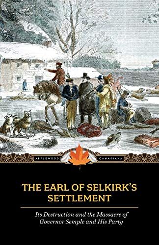 Compare Textbook Prices for Earl of Selkirk's Settlement: Upon the Red River in North America Applewood Canadiana  ISBN 9781557099723 by Halkett, John