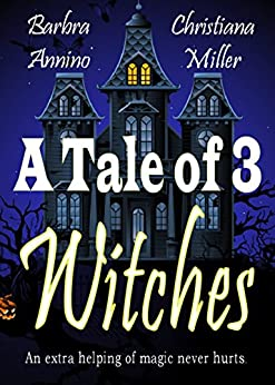 A Tale of 3 Witches: A Toad Witch Mystery & Stacy Justice Mystery Collaboration (The Toad Witch Mysteries Book 5) by [Christiana Miller, Barbra Annino]
