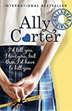 Gallagher Girls: 01: I'd Tell You I Love You, But Then I'd Have To Kill You by Ally Carter (5-Feb-2015) Paperback