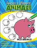 Imparare A Disegnare Animali Per Bambini: Piccoli Disegni Carini Da Copiare E Colorare - Libro Di Disegno Colorato Per Principianti passo dopo passo