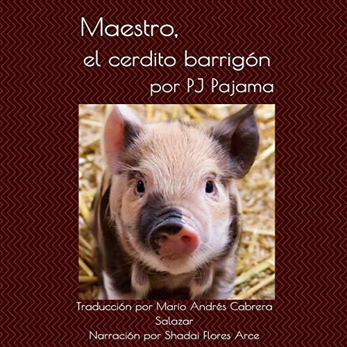 Maestro, el cerdito barrigón [Master, the Potbellied Pig] Audiobook By PJ Pajama cover art