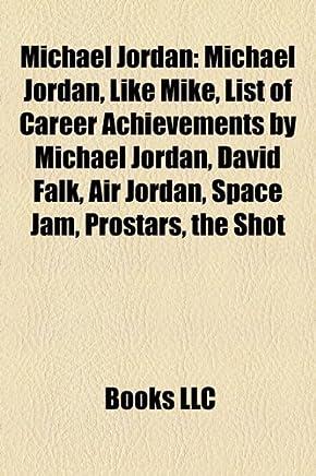 Michael Jordan: Michael Jordan, Like Mike, List of Career Achievements by Michael Jordan, David Falk, Air Jordan, Space Jam, Prostars,