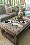 DIY Pallet Craft Ideas: Pallet Wood Projects: Pallet Crafts Made at Home