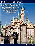 Der Park-Planer für das Disneyland Resort und andere Themenparks in Südkalifornien: Der ...