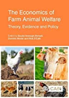 The Economics of Farm Animal Welfare: Theory, Evidence and Policy