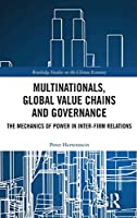 Multinationals, Global Value Chains and Governance: The Mechanics of Power in Inter-firm Relations (Routledge Studies on the Chinese Economy)