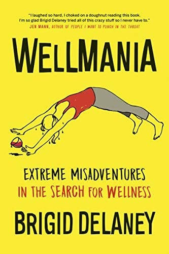 Wellmania Extreme Misadventures in the Search for Wellness product image