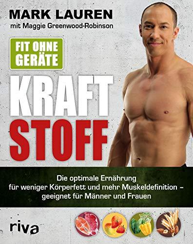 Fit ohne Geräte – Kraftstoff: Die optimale Ernährung für weniger Körperfett und mehr Muskeldefinition – geeignet für Männer und Frauen