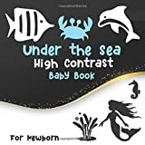 Under the Sea High Contrast Baby Book for Newborn: Brain Development for Newborns with Black and White High Contrast Under the Sea Animals Creatures and Objects