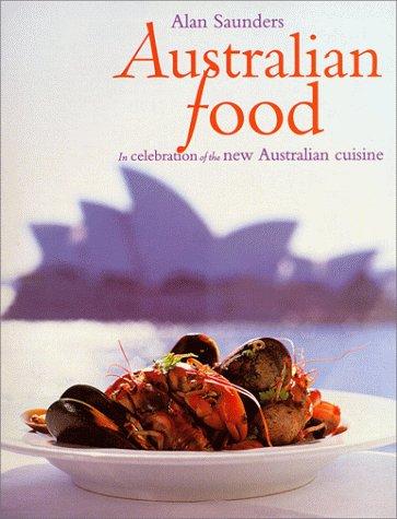 Australian Food: In Celebration of the New Australian Cuisine