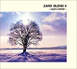 ZARD BLEND II ~LEAF & SNOW~